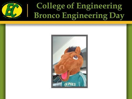 College of Engineering Bronco Engineering Day. Select high school students and their families are invited to visit and explore the College of Engineering.