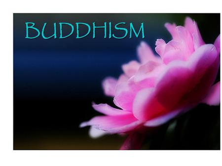 BUDDHISM. BUDDHA: A person who perceives within his own life the essence, or reality of life This ultimate reality supports and nourishes humanity and.