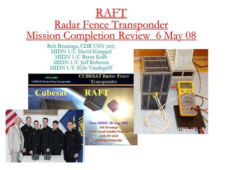 RAFT Radar Fence Transponder Mission Completion Review 6 May 08 Bob Bruninga, CDR USN (ret) MIDN 1/C David Koeppel MIDN 1/C Brent Kolb MIDN 1/C Jeff Robeson.