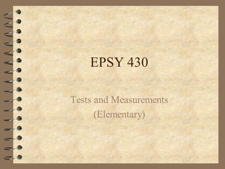 EPSY 430 Tests and Measurements (Elementary) Assessment 4 A general term 4 Includes all the information teachers gather in the classroom 4 A process.