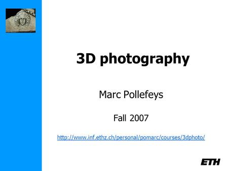 3D photography Marc Pollefeys Fall 2007