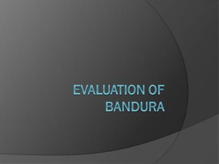 Evaluation of bandura.