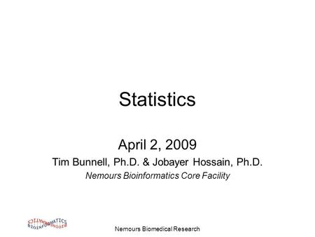 Nemours Biomedical Research Statistics April 2, 2009 Tim Bunnell, Ph.D. & Jobayer Hossain, Ph.D. Nemours Bioinformatics Core Facility.