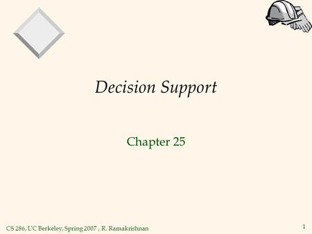 CS 286, UC Berkeley, Spring 2007, R. Ramakrishnan 1 Decision Support Chapter 25.