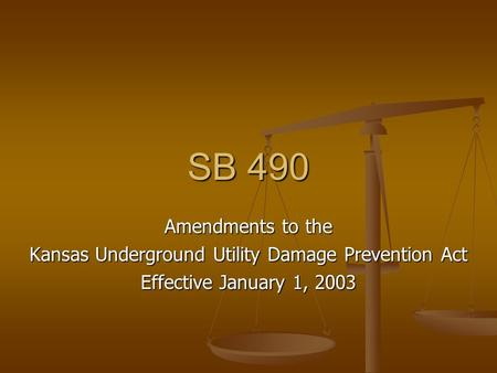 SB 490 Amendments to the Kansas Underground Utility Damage Prevention Act Effective January 1, 2003.