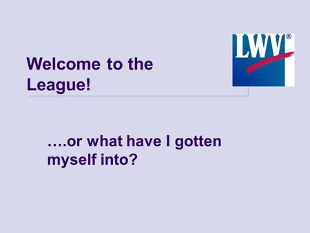 Welcome to the League! ….or what have I gotten myself into?