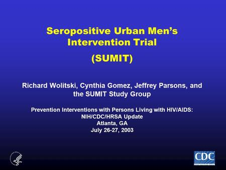 Seropositive Urban Men's Intervention Trial (SUMIT) Richard Wolitski, Cynthia Gomez, Jeffrey Parsons, and the SUMIT Study Group Prevention Interventions.
