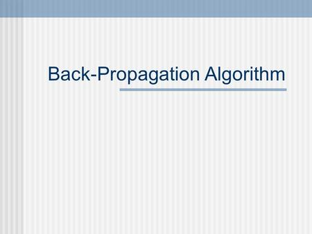 Back-Propagation Algorithm. Perceptron Gradient Descent Multi-layerd neural network Back-Propagation More on Back-Propagation Examples.