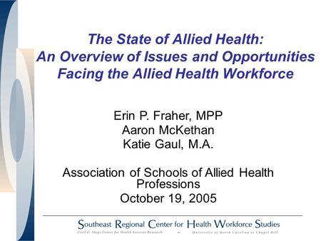 The State of Allied Health: An Overview of Issues and Opportunities Facing the Allied Health Workforce Erin P. Fraher, MPP Aaron McKethan Katie Gaul, M.A.