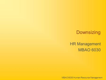 MBAO 6030 Human Resource Management Downsizing HR Management MBAO 6030.
