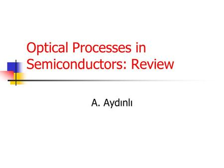 Optical Processes in Semiconductors: Review A. Aydınlı.