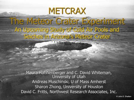 METCRAX The Meteor Crater Experiment An Upcoming Study of Cold Air Pools and Seiches in Arizona's Meteor Crater Good afternoon. I would like to talk to.