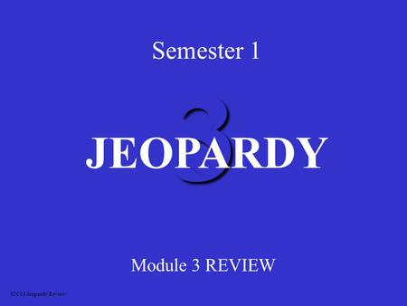 3 Semester 1 Module 3 REVIEW JEOPARDY S2C01 Jeopardy Review.