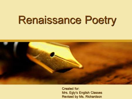 Renaissance Poetry Created for: Mrs. Egly's English Classes Revised by Ms. Richardson.