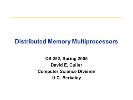 Distributed Memory Multiprocessors CS 252, Spring 2005 David E. Culler Computer Science Division U.C. Berkeley.