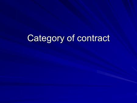 Category of contract. Kinds of Contract –The Value for Differentiation Dispositive Juristic Act and Its Cause –Contract Causa Type Contract –Non-type.