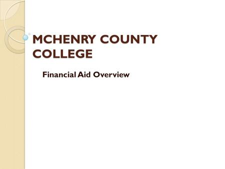 MCHENRY COUNTY COLLEGE Financial Aid Overview. MCC – PROMISE Due to overwhelming demand, new applications for the MCC Promise are no longer being accepted.