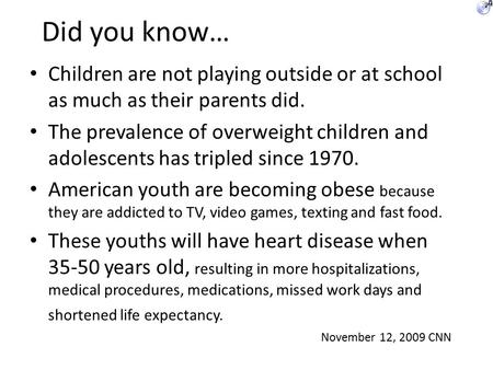 Did you know… Children are not playing outside or at school as much as their parents did. The prevalence of overweight children and adolescents has tripled.