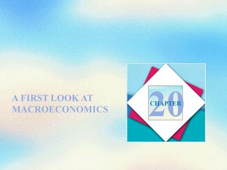 A FIRST LOOK AT MACROECONOMICS 20 CHAPTER. Objectives After studying this chapter, you will able to  Describe the origins of macroeconomics and the problems.