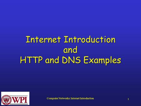 Computer Networks: Internet Introduction 1 Internet Introduction and HTTP and DNS Examples.
