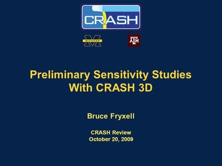 Preliminary Sensitivity Studies With CRASH 3D Bruce Fryxell CRASH Review October 20, 2009.
