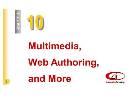 10 1010 CHAPTER Multimedia, Web Authoring, and More.