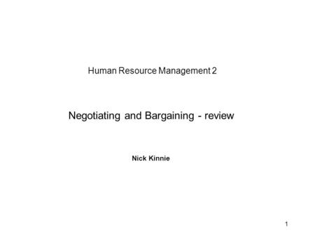 1 Human Resource Management 2 Negotiating and Bargaining - review Nick Kinnie.