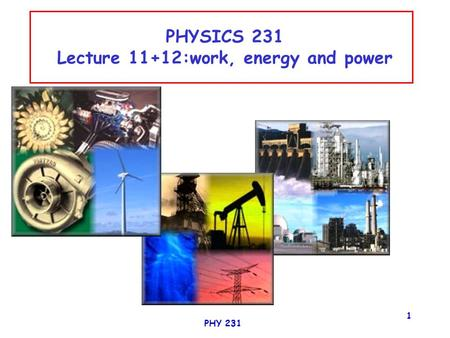 PHY 231 1 PHYSICS 231 Lecture 11+12:work, energy and power Remco Zegers.