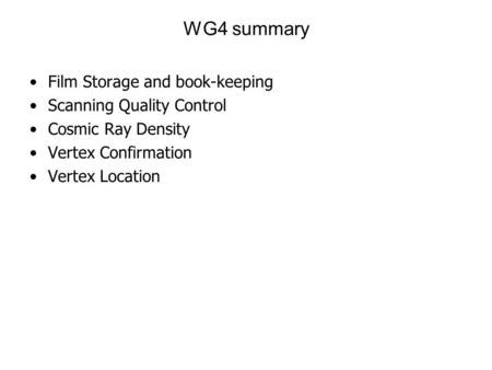 Film Storage and book-keeping Scanning Quality Control Cosmic Ray Density Vertex Confirmation Vertex Location WG4 summary.