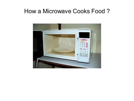 How a Microwave Cooks Food ?. Common Observations w/ Microwave Ovens Works best with food that has water in it Cooks more inside-out, not just on the.
