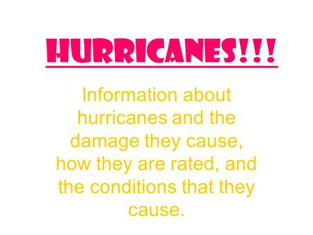 Hurricanes!!! Information about hurricanes and the damage they cause, how they are rated, and the conditions that they cause.