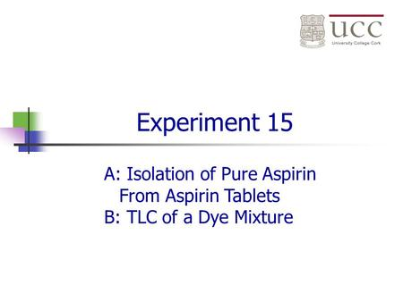 Experiment 15 A: Isolation of Pure Aspirin From Aspirin Tablets B: TLC of a Dye Mixture.
