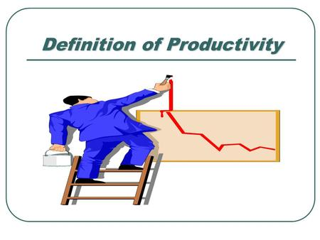 Definition of Productivity. Productivity: Definition Productivity is the relationship between the outputs generated from a system and the inputs that.