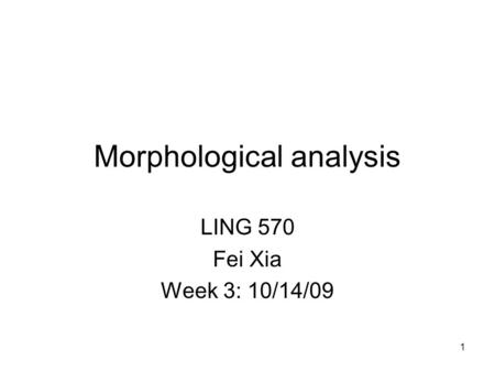 1 Morphological analysis LING 570 Fei Xia Week 3: 10/14/09 TexPoint fonts used in EMF. Read the TexPoint manual before you delete this box.: A A A.