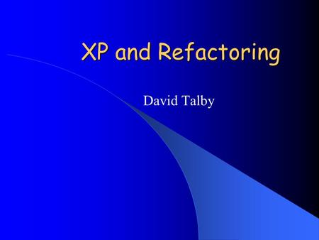 XP and Refactoring David Talby. Development Methodologies The Software Crisis – 84% of software projects are not on time – 31% of software projects never.
