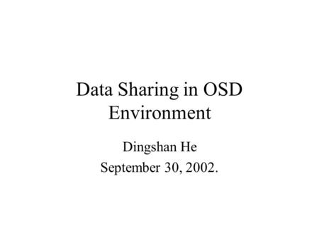 Data Sharing in OSD Environment Dingshan He September 30, 2002.