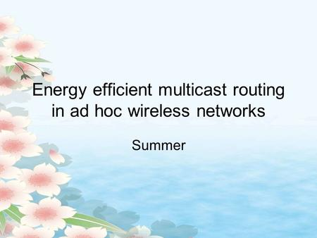 Energy efficient multicast routing in ad hoc wireless networks Summer.