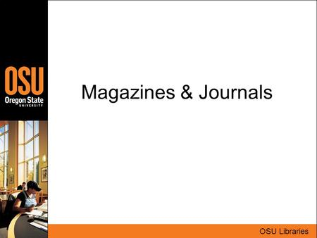 Magazines & Journals OSU Libraries. Authors Magazines Professional journalist Layperson Sometimes anonymous Journals Recognized expert Scholar or professional.