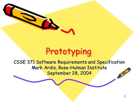 1 PrototypingPrototyping CSSE 371 Software Requirements and Specification Mark Ardis, Rose-Hulman Institute September 28, 2004.