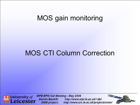 MPE EPIC Cal Meeting – May 2006 Darren Baskill:http://www.star.le.ac.uk/~dbl XMM project:  MOS gain monitoring MOS.