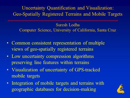 Uncertainty Quantification and Visualization: Geo-Spatially Registered Terrains and Mobile Targets Suresh Lodha Computer Science, University of California,