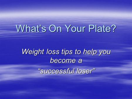 "What's On Your Plate? Weight loss tips to help you become a ""successful loser"""