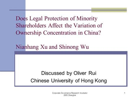 Corporate Governance Research Incubator 2005 Shanghai 1 Does Legal Protection of Minority Shareholders Affect the Variation of Ownership Concentration.