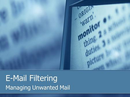 E-Mail Filtering Managing Unwanted Mail. Managing unwanted spam mail : Server Side Filtering Spam filtering at Monash comes in two forms. Server Side.