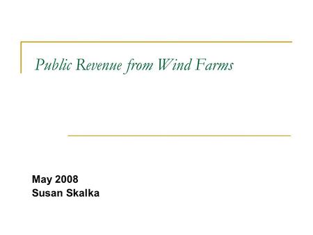 Public Revenue from Wind Farms May 2008 Susan Skalka.