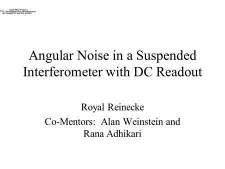 Angular Noise in a Suspended Interferometer with DC Readout Royal Reinecke Co-Mentors: Alan Weinstein and Rana Adhikari.