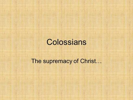 "Colossians The supremacy of Christ…. Colossians Written by… –""Paul, an apostle of Christ Jesus by the will of God, and Timothy our brother…"" (1:1) –""I,"
