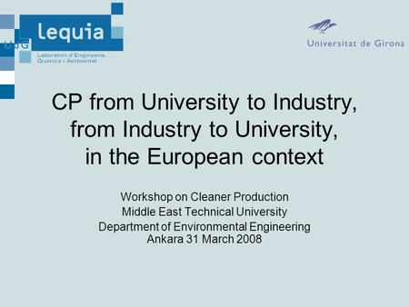 CP from University to Industry, from Industry to University, in the European context Workshop on Cleaner Production Middle East Technical University Department.