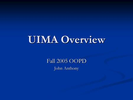 UIMA Overview Fall 2005 OOPD John Anthony. UIMA Conceptual Overview.