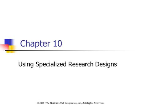 © 2005 The McGraw-Hill Companies, Inc., All Rights Reserved. Chapter 10 Using Specialized Research Designs.
